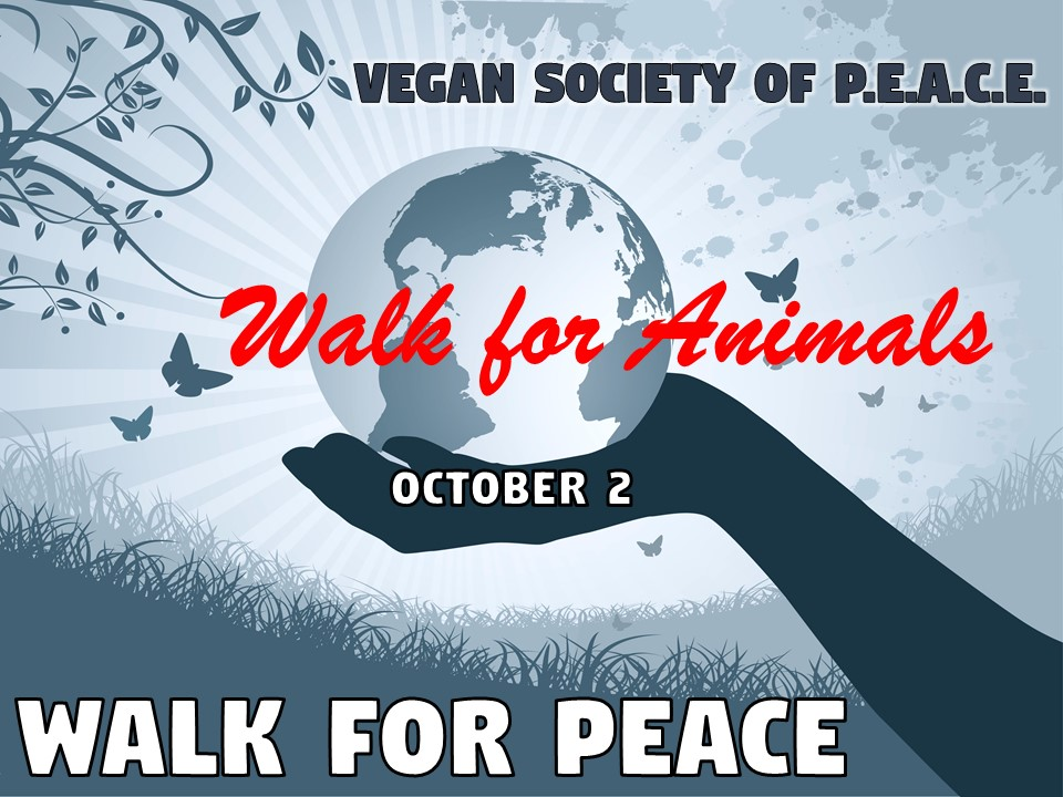 Vegan Society of PEACE Walk for Animals Walk for PEACE